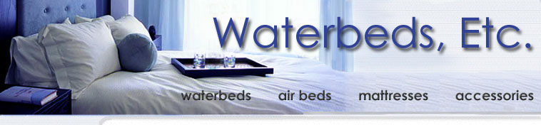 Waterbeds, Etc. offering waterbed mattresses, air beds, futons and accessories